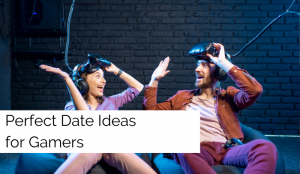 Perfect Date Ideas for Gamers
