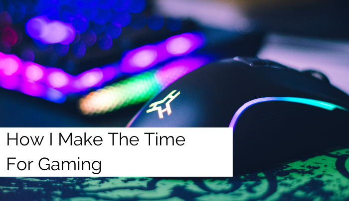 How I Make The Time For Gaming