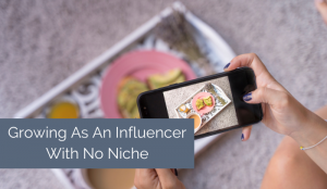 Growing As An Influencer With No Niche